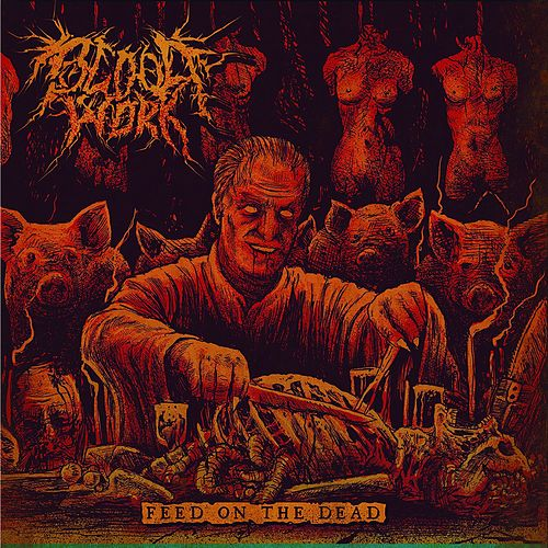 Feed on the Dead by Bloodwork