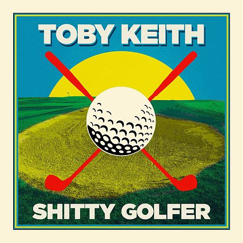 Shitty Golfer by Toby Keith