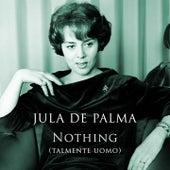 Nothing (Talmente Uomo) by Jula De Palma