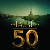Fauré 50 by Various Artists