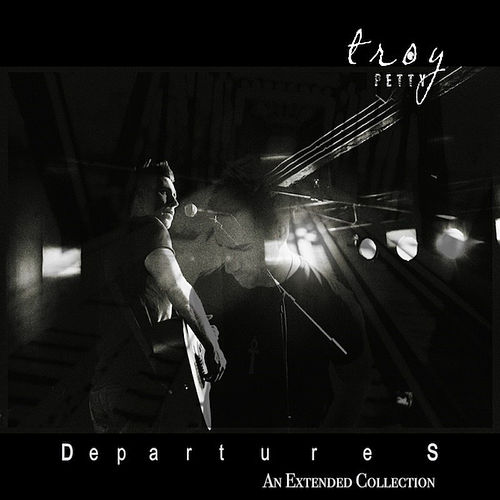 Departures – an Extended Collection by Troy Petty