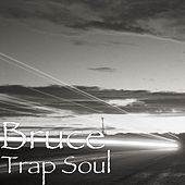 Trap Soul by Bruce