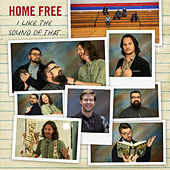 I Like The Sound of That by Home Free