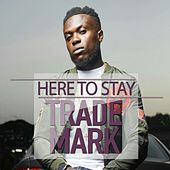 Here to Stay by Trademark