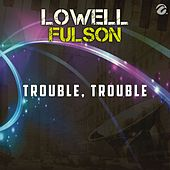 Trouble, Trouble - Single by Lowell Fulson