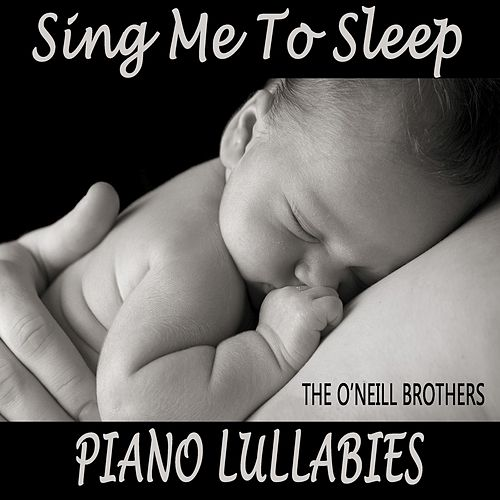 Sing Me to Sleep: Piano Lullabies by The O'Neill Brothers