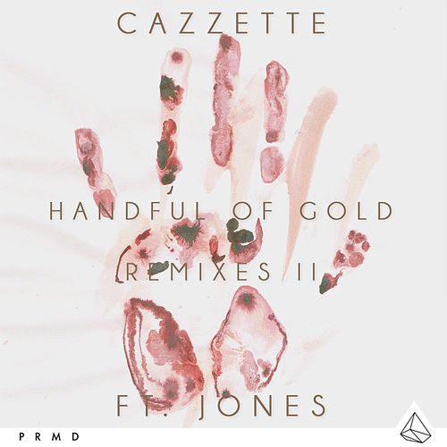 Handful Of Gold (feat. JONES) (Remixes II) by Cazzette