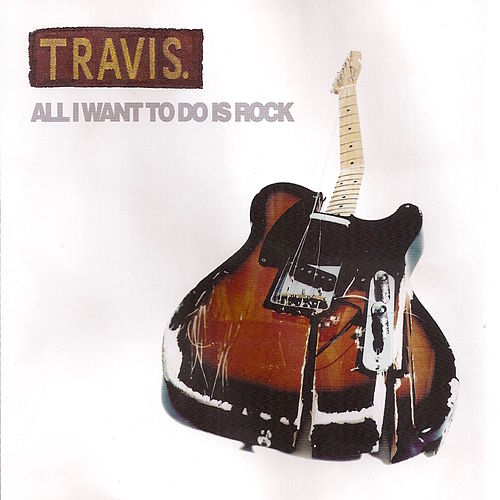 "Travis: ""All I Want to Do Is Rock"""
