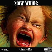 Slow Whine by Charlie Ray