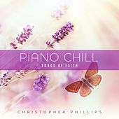 Piano Chill: Songs of Faith by Christopher Phillips