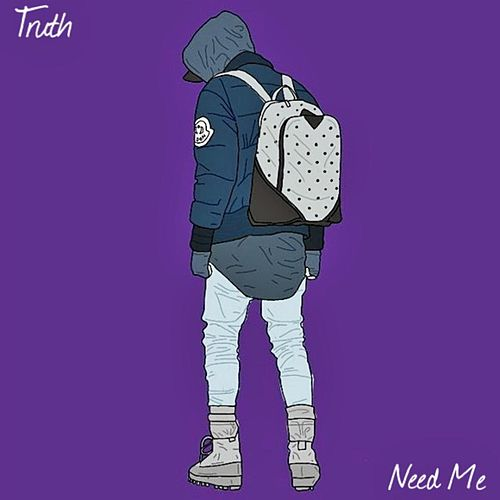 Need Me by Truth