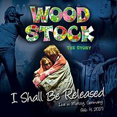 I Shall Be Released (Live In Merzig) by Woodstock the Story