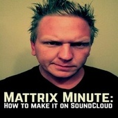 Mattrix Minute: How to Make it on SoundCloud by Matthew Rix