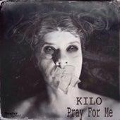 Pray for Me by Kilo
