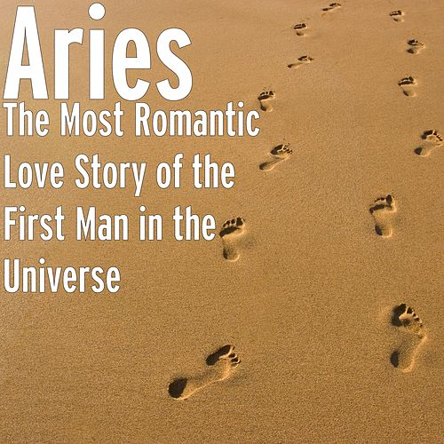 The Most Romantic Love Story of the First Man in the Universe de Aries