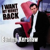 Play & Download I Want My Money Back by Sammy Kershaw | Napster