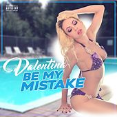 Be My Mistake by Valentina