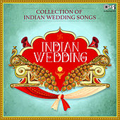Collection of Indian Wedding Songs: Indian Wedding by Various Artists
