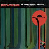 Play & Download Spirit of the Horn by Slide Hampton | Napster