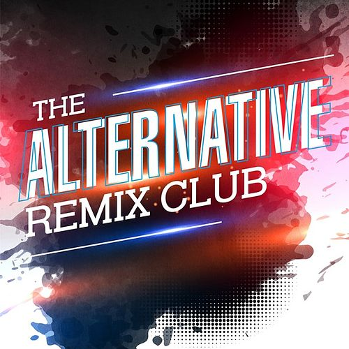 The Alternative Remix Club by Various Artists