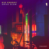 Drive Slow by Kid Froopy