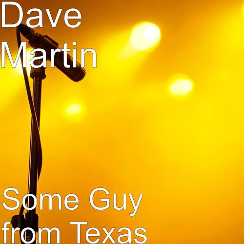 Some Guy from Texas by Dave Martin