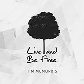 Live and Be Free by Tim McMorris