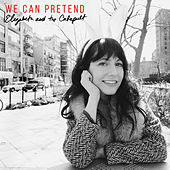 We Can Pretend by Elizabeth & The Catapult