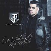 La Vida A Mi Modo by Noel Torres