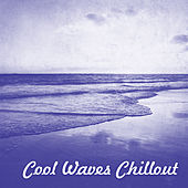 Cool Waves Chillout – Chil Out 2017, Relax, Chillout Hits, Kos Lounge, Drinkbar by Today's Hits!