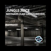 Mistakes (Can Last Forever) by Jungle Juice