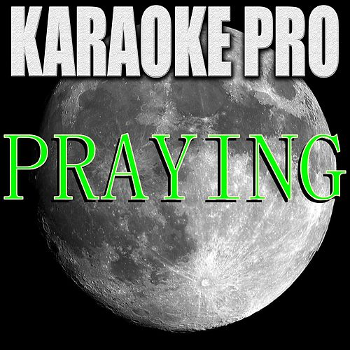 Praying (Originally Performed by Kesha) [Instrumental Version] by Karaoke Pro