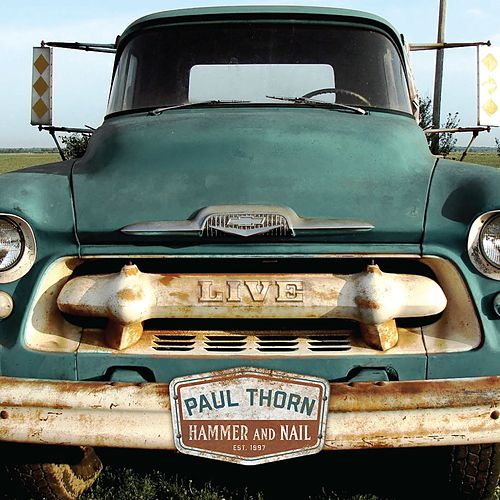 Hammer & Nail Live by Paul Thorn
