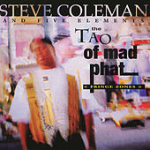 The Tao of Mad Phat: Fringe Zones (Live) by Steve Coleman
