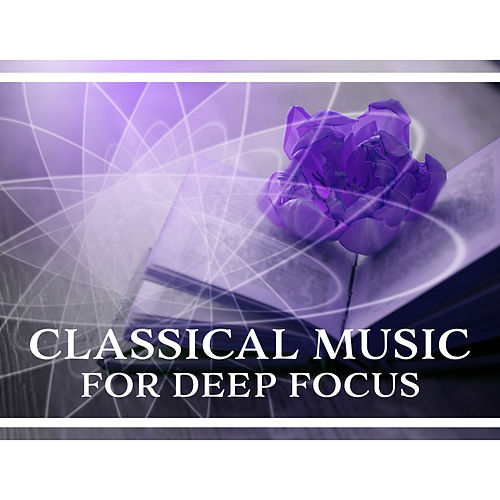 Classical Music for Deep Focus – Study Time, Music for Mind Rest, Brain Relaxation de The Stradivari Orchestra