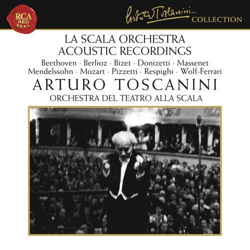 La Scala Orchestra Recordings: Beethoven - Berlioz - Bizet - Donizetti - Massenet - Mendelssohn - Mozart - Pizzetti - Respighi - Wolf-Ferrari by Arturo Toscanini