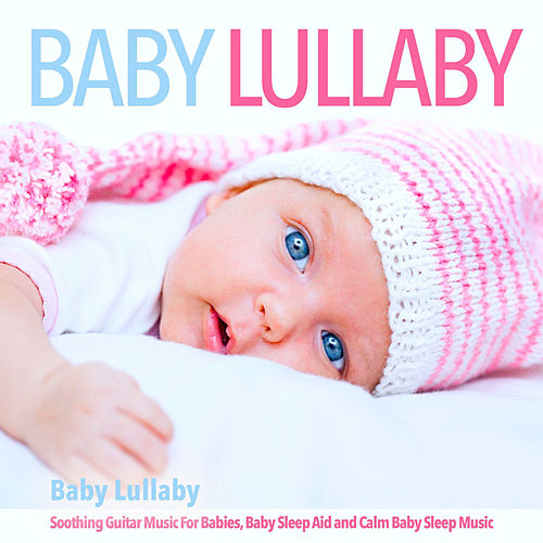 Baby Lullaby: Soothing Guitar Music for Babies, Baby Sleep Aid and Calm Baby Sleep Music by Einstein Baby Lullaby Academy