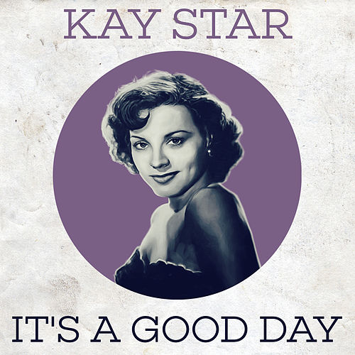 It's a Good Day by Kay Starr