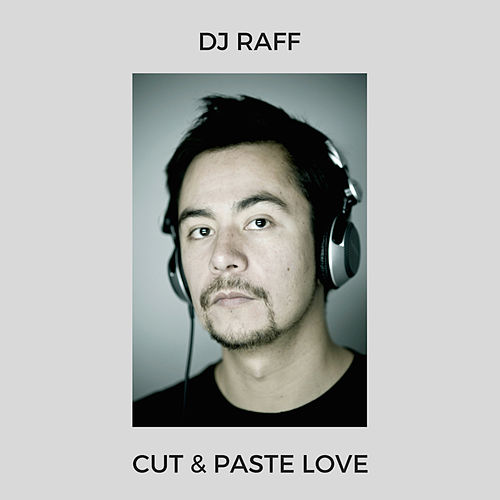 Cut & Paste Love by DJ Raff