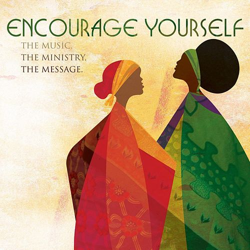 Encourage Yourself: The Music, The Ministry, The Message by Various Artists