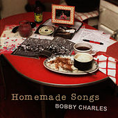 Homemade Songs by Bobby Charles