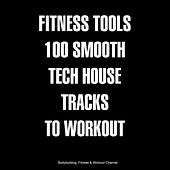 Fitness Tools 100 Smooth Tech House Tracks to Workout by Various Artists