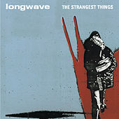 The Strangest Things by Longwave