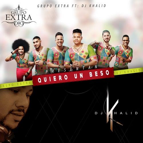 Quiero un Beso (feat. DJ Khalid) de Grupo Extra