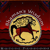 Play & Download Native Passions: Shaman's Wisdom by Mesa Music Consort | Napster