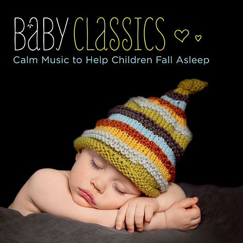 Baby Classics - Calm Music to Help Children Fall Asleep by Various Artists
