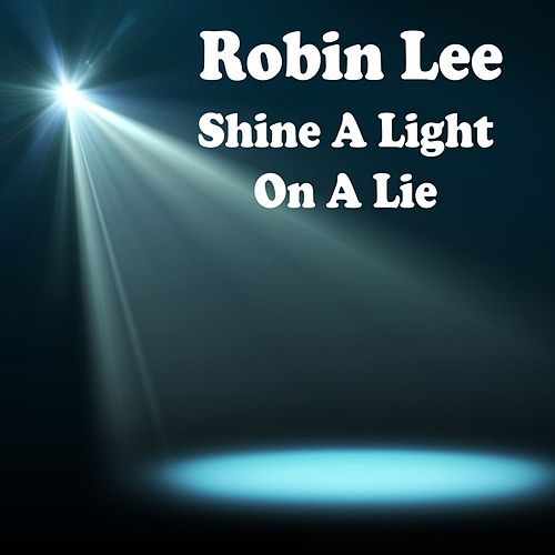 Shine a Light on a Lie by Robin Lee