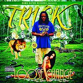 Loose Change by Trick
