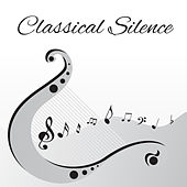 Classical Silence – Music for Relaxation, Rest in Home, Music Helps You Relax, Chillout with Mendelssohn, Satie by Classical Lullabies