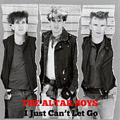 I Just Can't Let Go by Altar Boys